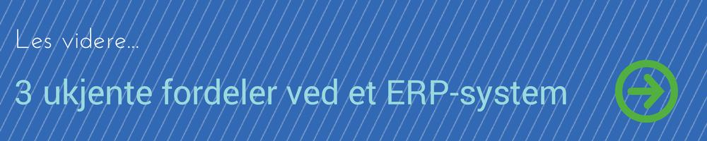 CTA for å lese videre om 3 ukjente fordeler ved et ERP system